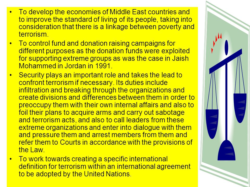 Define the sources of finance and besiege the organizations offering funding for terrorism different purposes with the aim to dry out financial resources for the terrorist organizations.