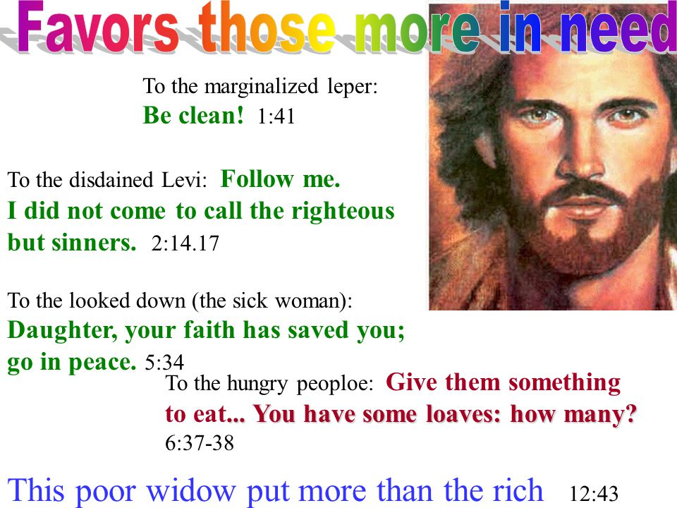 To the marginalized leper: Be clean. 1:41 To the disdained Levi: Follow me.