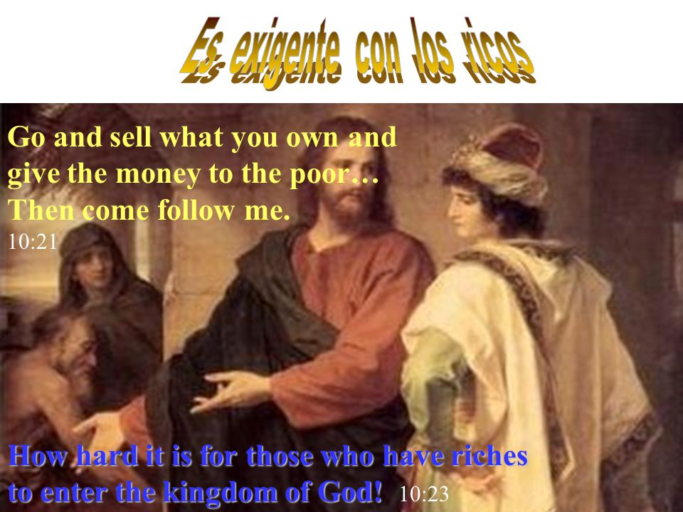 Go and sell what you own and give the money to the poor… Then come follow me.