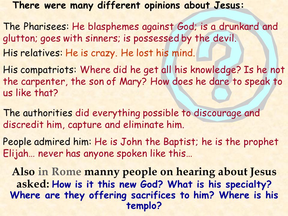 Also in Rome manny people on hearing about Jesus asked: How is it this new God.