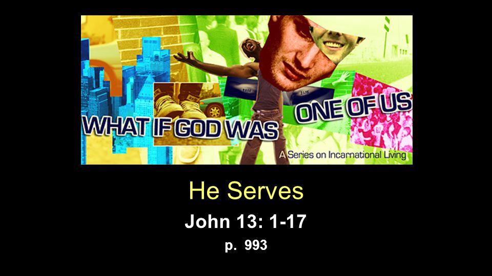 He Serves John 13: 1-17 p. 993
