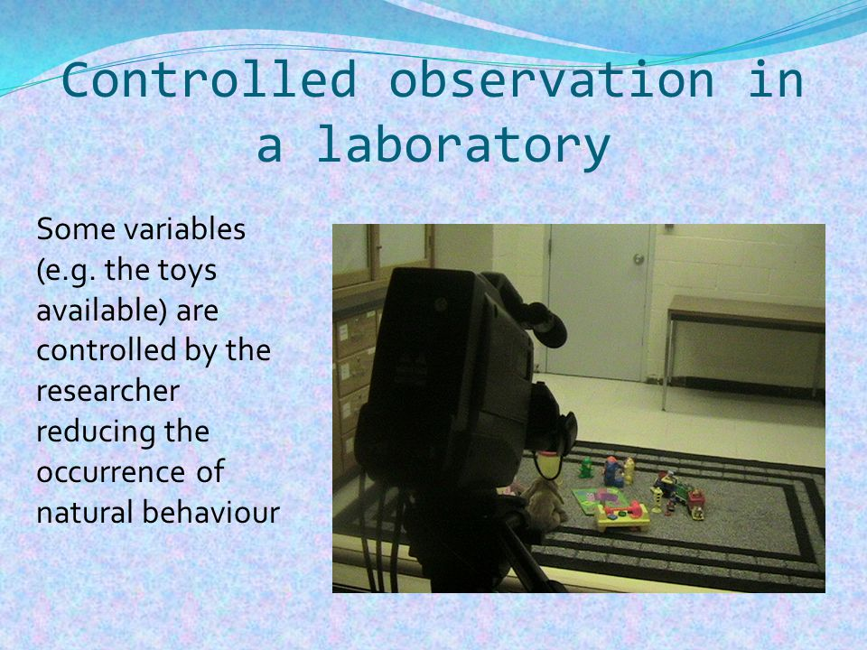 Unstructured Observation Researcher records all relevant behaviour but has no system Behviour studied is largely unpredictable Disadvantage: might only record the most eye-catching behaviours, which might actually not be most relevant or important