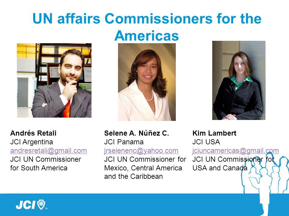 UN affairs Commissioners for the Americas Andrés Retali JCI Argentina andresretali@gmail.com JCI UN Commissioner for South America Selene A.