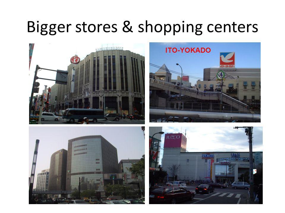 Bigger stores & shopping centers ITO-YOKADO