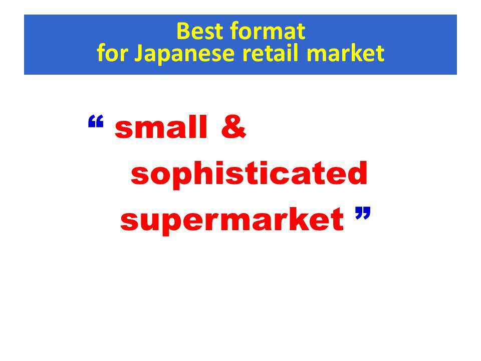 Best format for Japanese retail market small & sophisticated supermarket