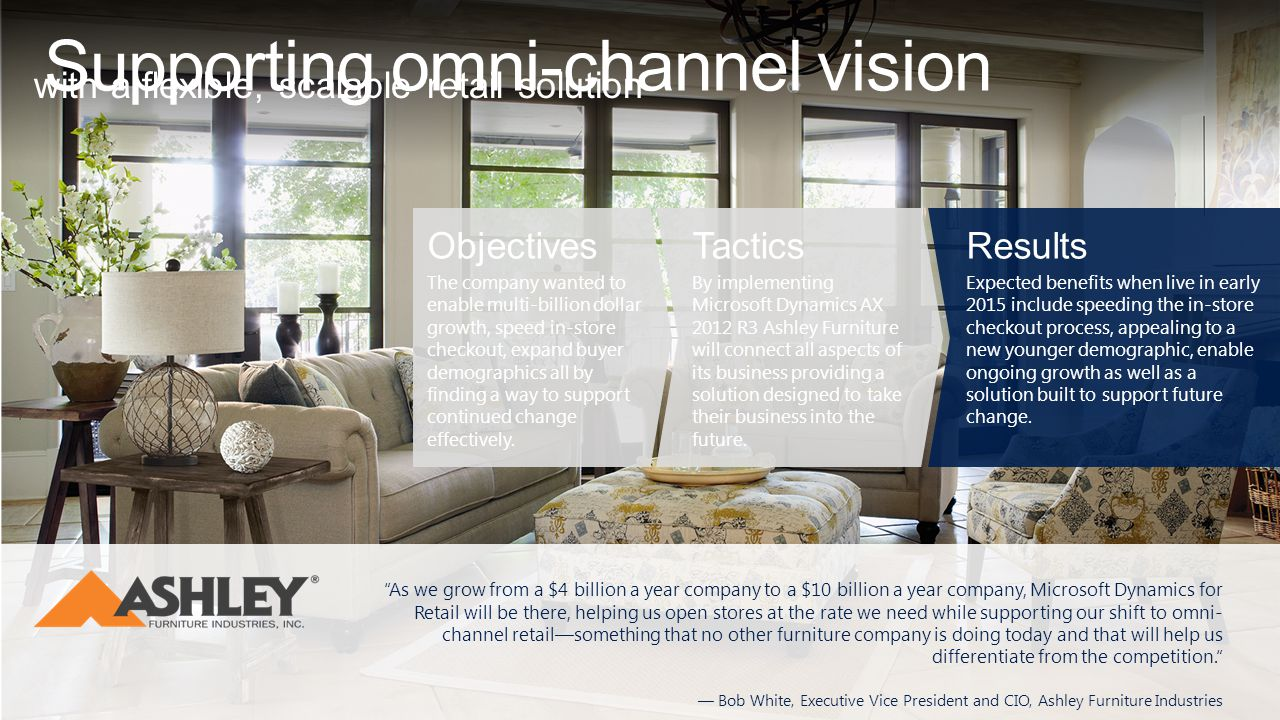 "Supporting omni-channel vision with a flexible, scalable retail solution ""As we grow from a $4 billion a year company to a $10 billion a year company,"