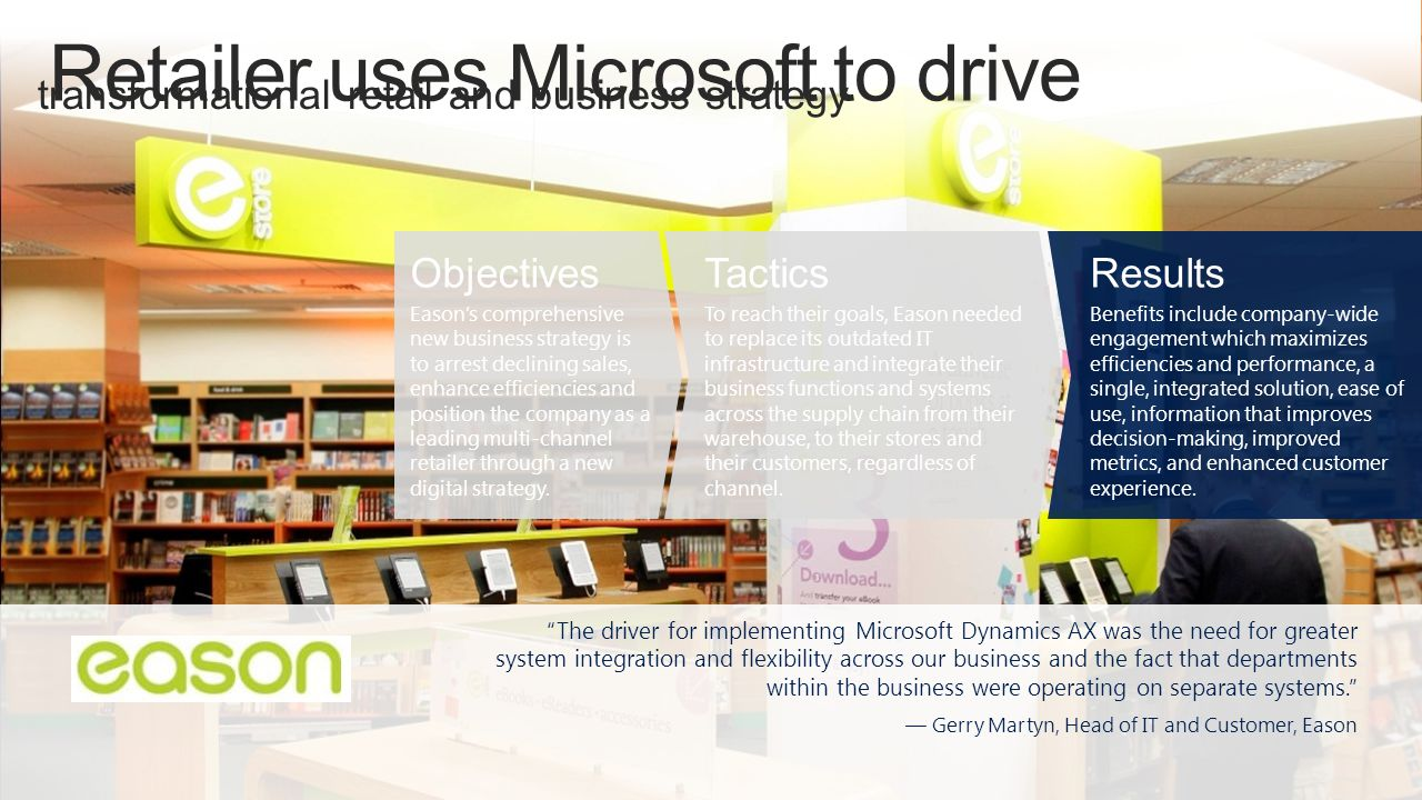 "transformational retail and business strategy ""The driver for implementing Microsoft Dynamics AX was the need for greater system integration and flexi"