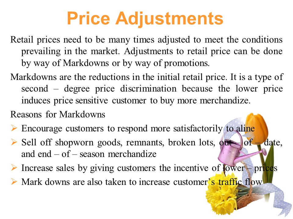 Price Adjustments Retail prices need to be many times adjusted to meet the conditions prevailing in the market.