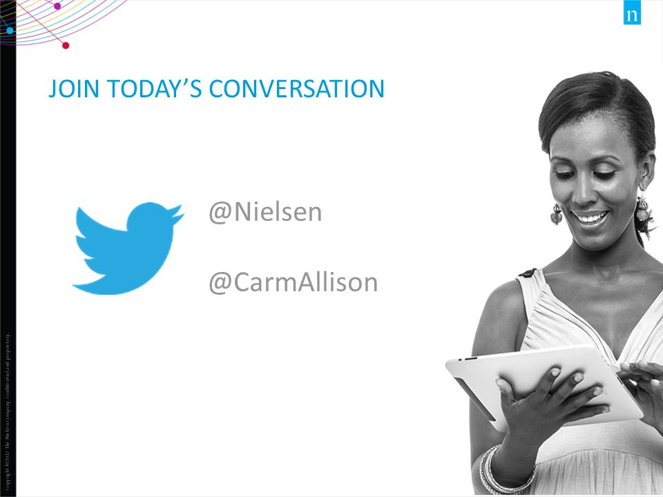 Copyright ©2012 The Nielsen Company. Confidential and proprietary. 3 JOIN TODAY'S CONVERSATION @Nielsen @CarmAllison