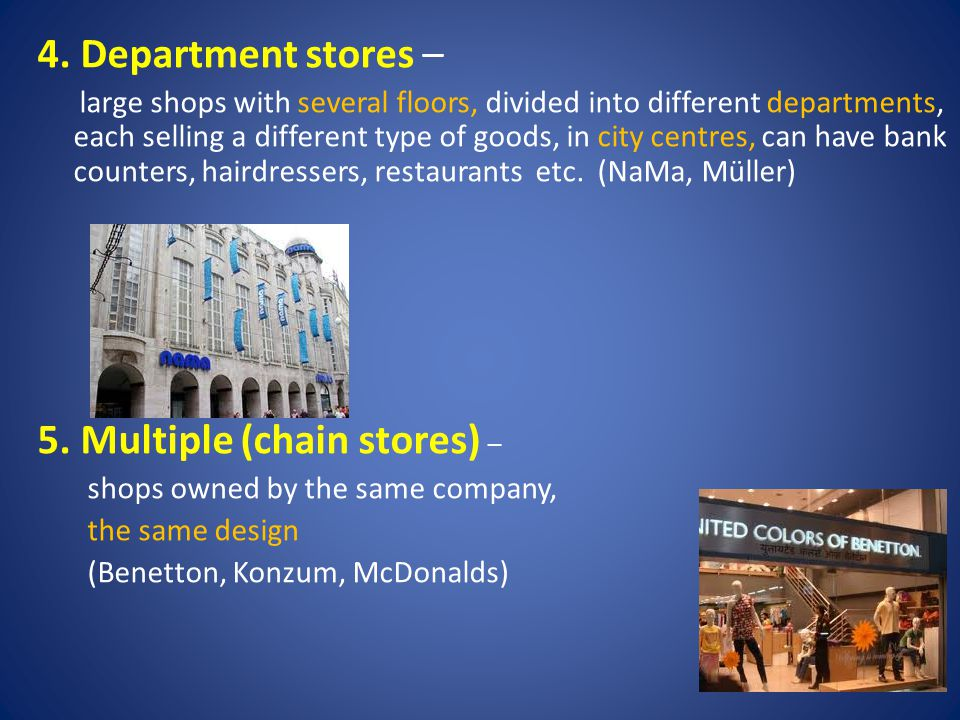 4. Department stores – large shops with several floors, divided into different departments, each selling a different type of goods, in city centres, c