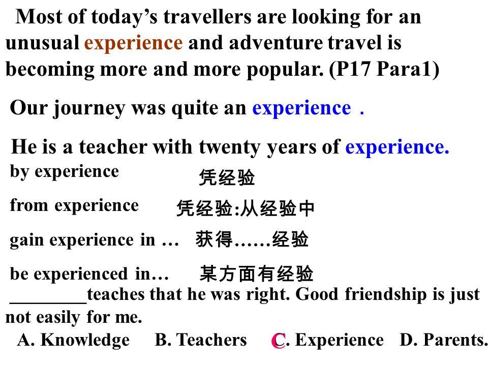 凭经验 Most of today's travellers are looking for an unusual experience and adventure travel is becoming more and more popular.