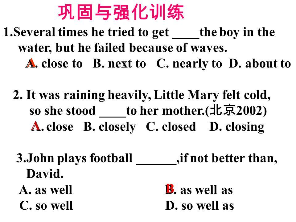 巩固与强化训练 1.Several times he tried to get ____the boy in the water, but he failed because of waves.