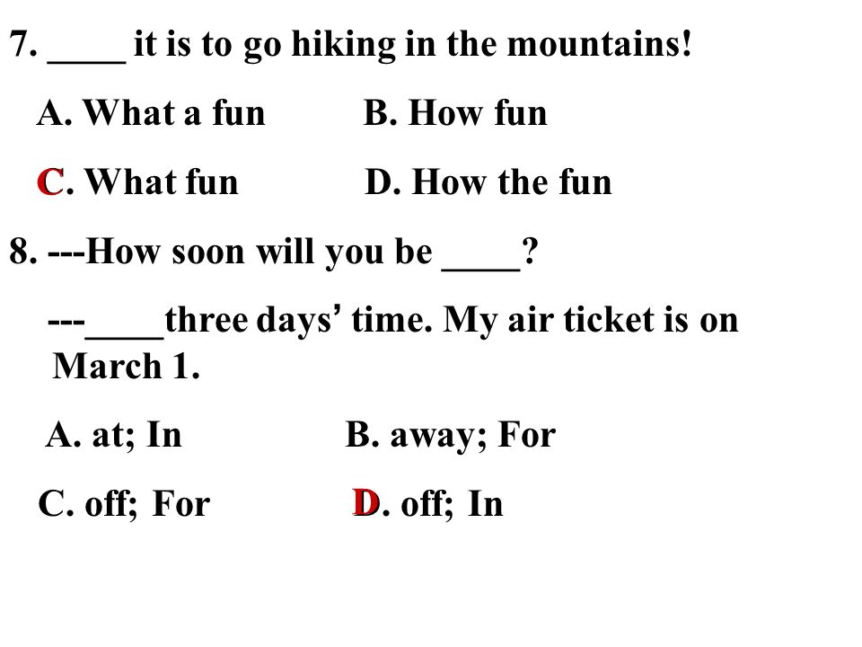 7. ____ it is to go hiking in the mountains. A. What a fun B.