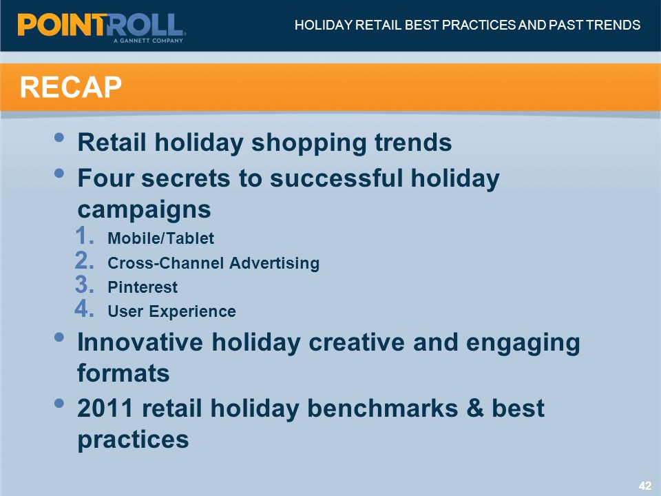 4242 Retail holiday shopping trends Four secrets to successful holiday campaigns 1. Mobile/Tablet 2. Cross-Channel Advertising 3. Pinterest 4. User Ex