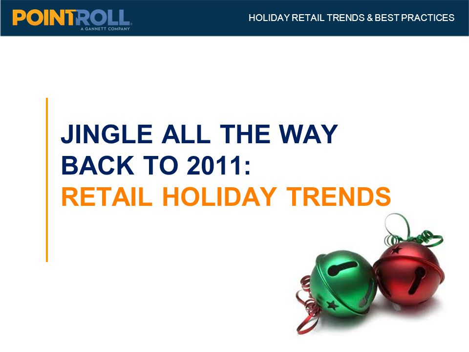 55 JINGLE ALL THE WAY BACK TO 2011: RETAIL HOLIDAY TRENDS HOLIDAY RETAIL TRENDS & BEST PRACTICES