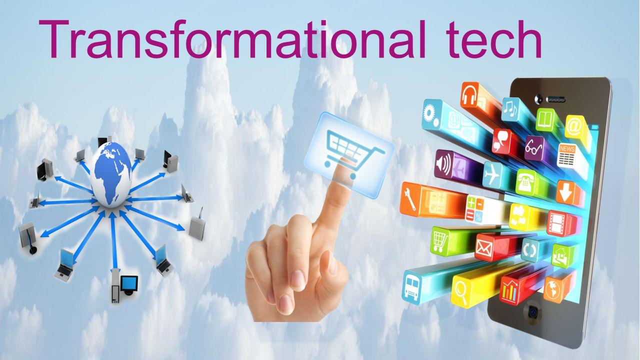 Transformational tech