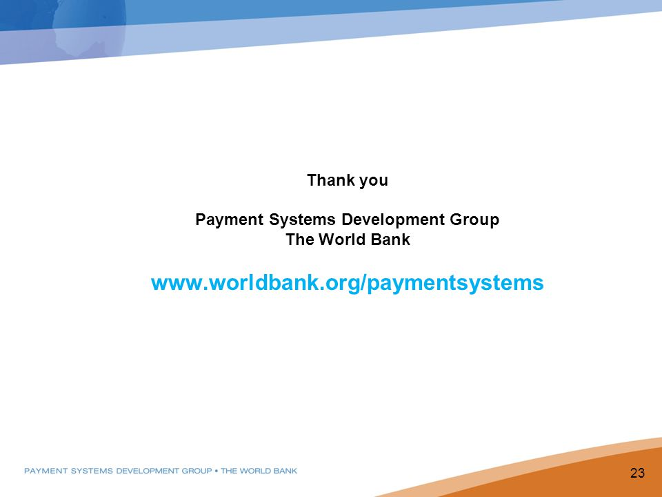Thank you Payment Systems Development Group The World Bank www.worldbank.org/paymentsystems PPP Goals 23