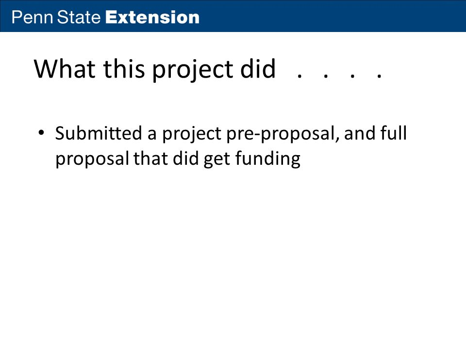 What this project did.... Submitted a project pre-proposal, and full proposal that did get funding