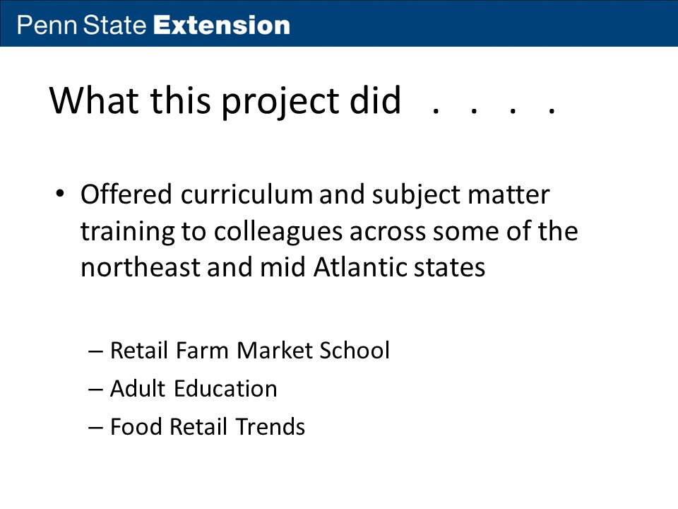What this project did.... Offered curriculum and subject matter training to colleagues across some of the northeast and mid Atlantic states – Retail F