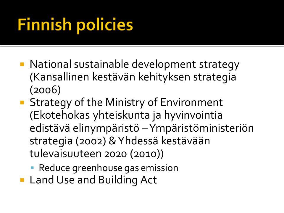  National sustainable development strategy (Kansallinen kestävän kehityksen strategia (2006)  Strategy of the Ministry of Environment (Ekotehokas yhteiskunta ja hyvinvointia edistävä elinympäristö – Ympäristöministeriön strategia (2002) & Yhdessä kestävään tulevaisuuteen 2020 (2010))  Reduce greenhouse gas emission  Land Use and Building Act