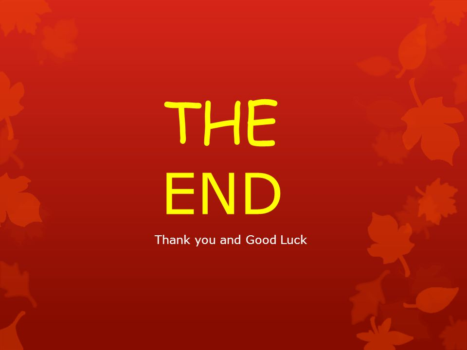 THE END Thank you and Good Luck