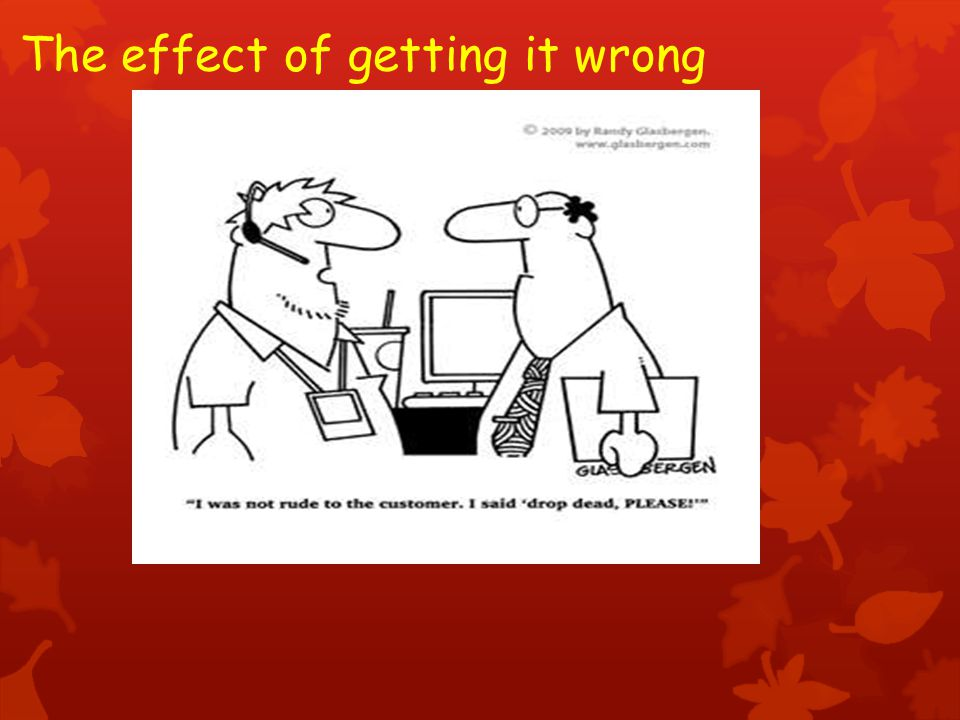 The effect of getting it wrong