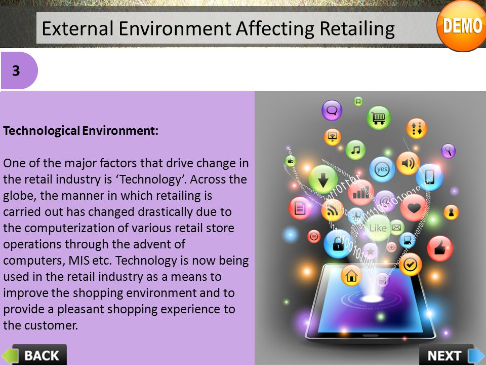 External Environment Affecting Retailing Technological Environment: One of the major factors that drive change in the retail industry is 'Technology'.