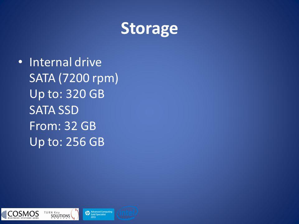 Storage Internal drive SATA (7200 rpm) Up to: 320 GB SATA SSD From: 32 GB Up to: 256 GB