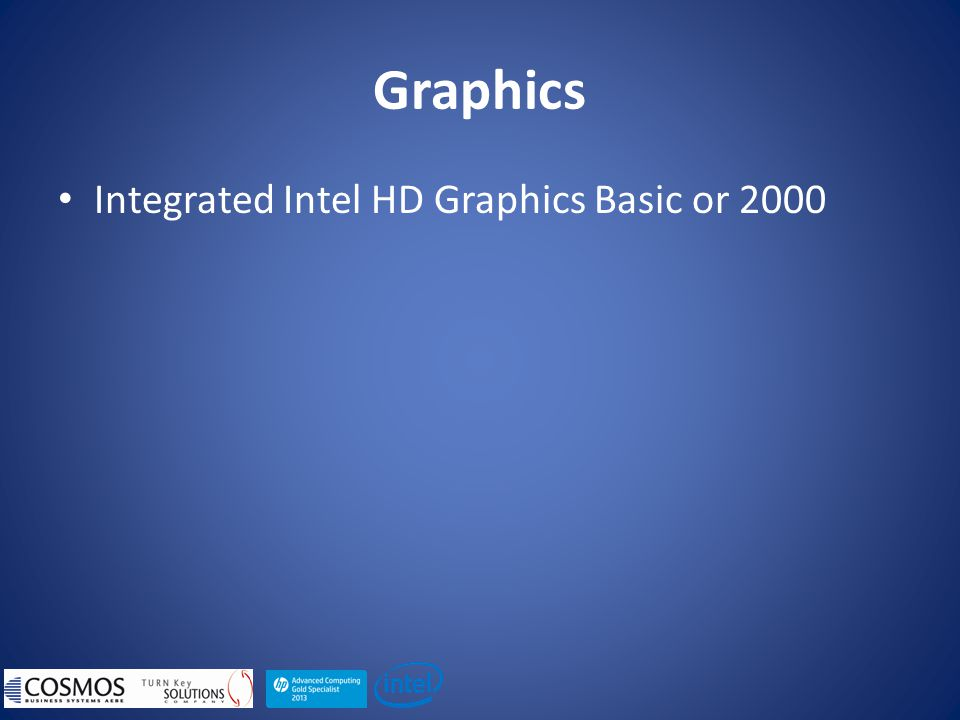 Graphics Integrated Intel HD Graphics Basic or 2000