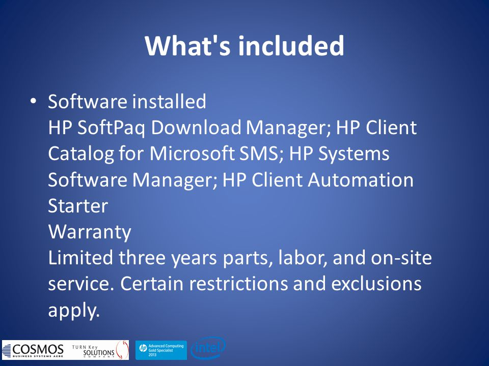 What s included Software installed HP SoftPaq Download Manager; HP Client Catalog for Microsoft SMS; HP Systems Software Manager; HP Client Automation Starter Warranty Limited three years parts, labor, and on-site service.