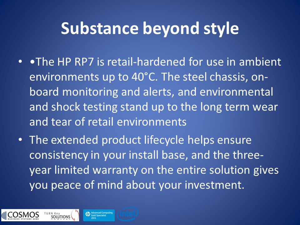 Substance beyond style The HP RP7 is retail-hardened for use in ambient environments up to 40°C.