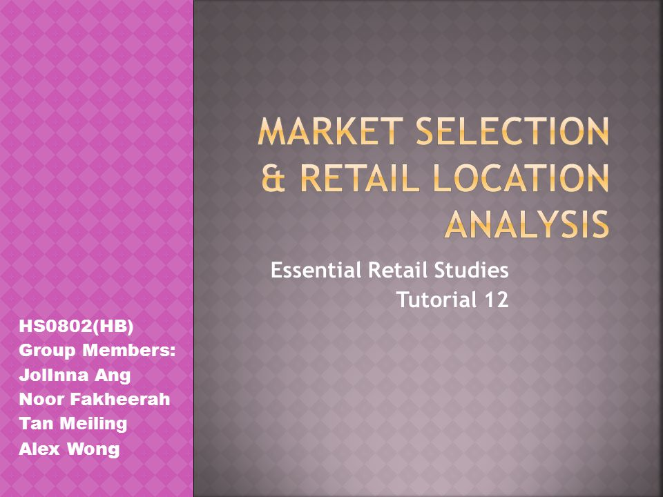Essential Retail Studies Tutorial 12 HS0802(HB) Group Members: JolInna Ang Noor Fakheerah Tan Meiling Alex Wo ng