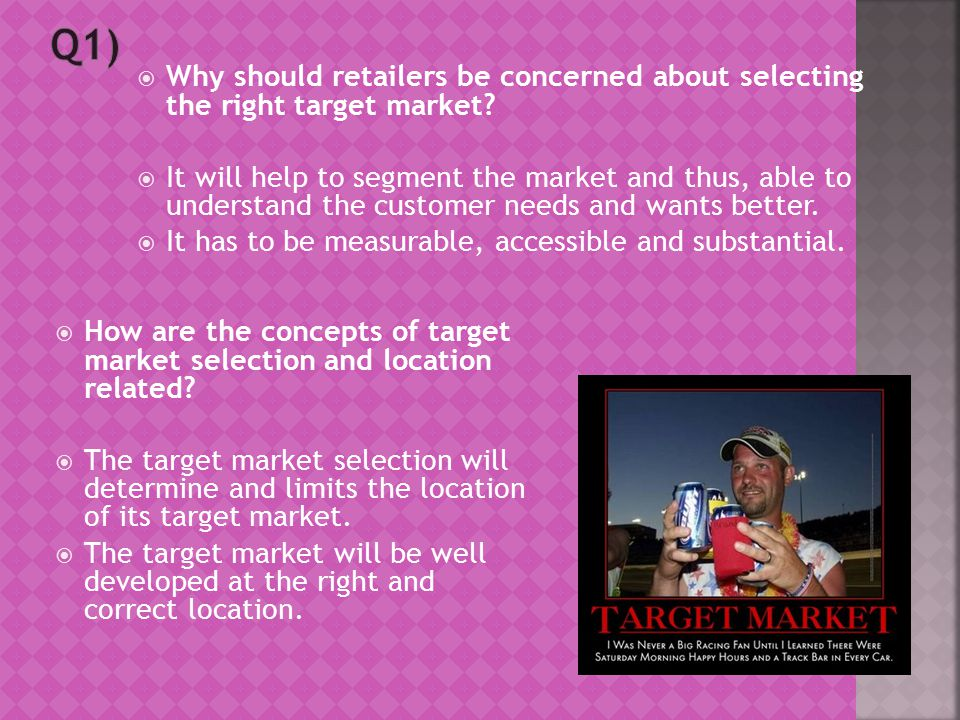 Why should retailers be concerned about selecting the right target market.