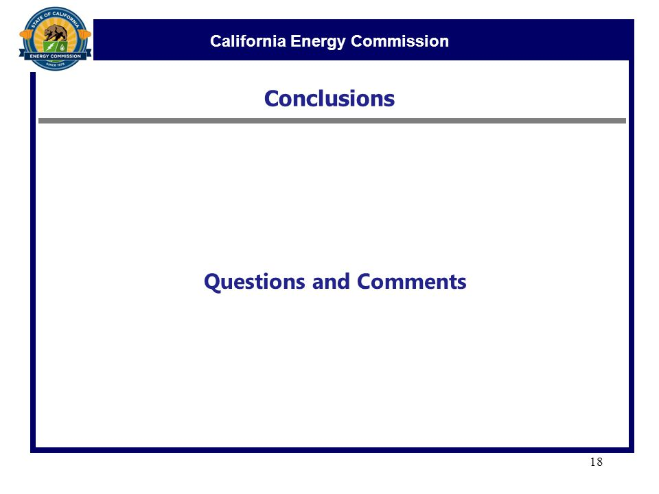 California Energy Commission Conclusions 18 Questions and Comments