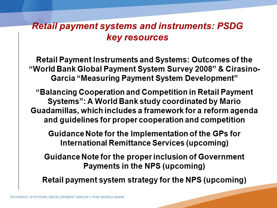 "Retail Payment Instruments and Systems: Outcomes of the ""World Bank Global Payment System Survey 2008"" & Cirasino- Garcia ""Measuring Payment System De"