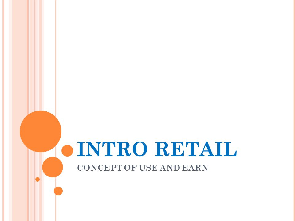 INTRO RETAIL CONCEPT OF USE AND EARN