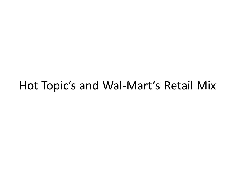 Wal-Mart's Retail Mix Location Communication Mix Store Design and Display Customer Service Merchandise Assortment Low, EDLP Pricing Strategy