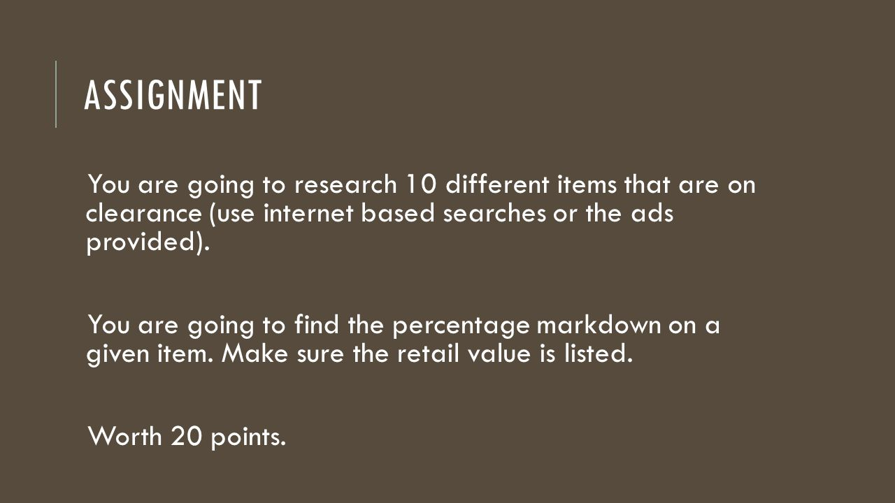 ASSIGNMENT You are going to research 10 different items that are on clearance (use internet based searches or the ads provided). You are going to find