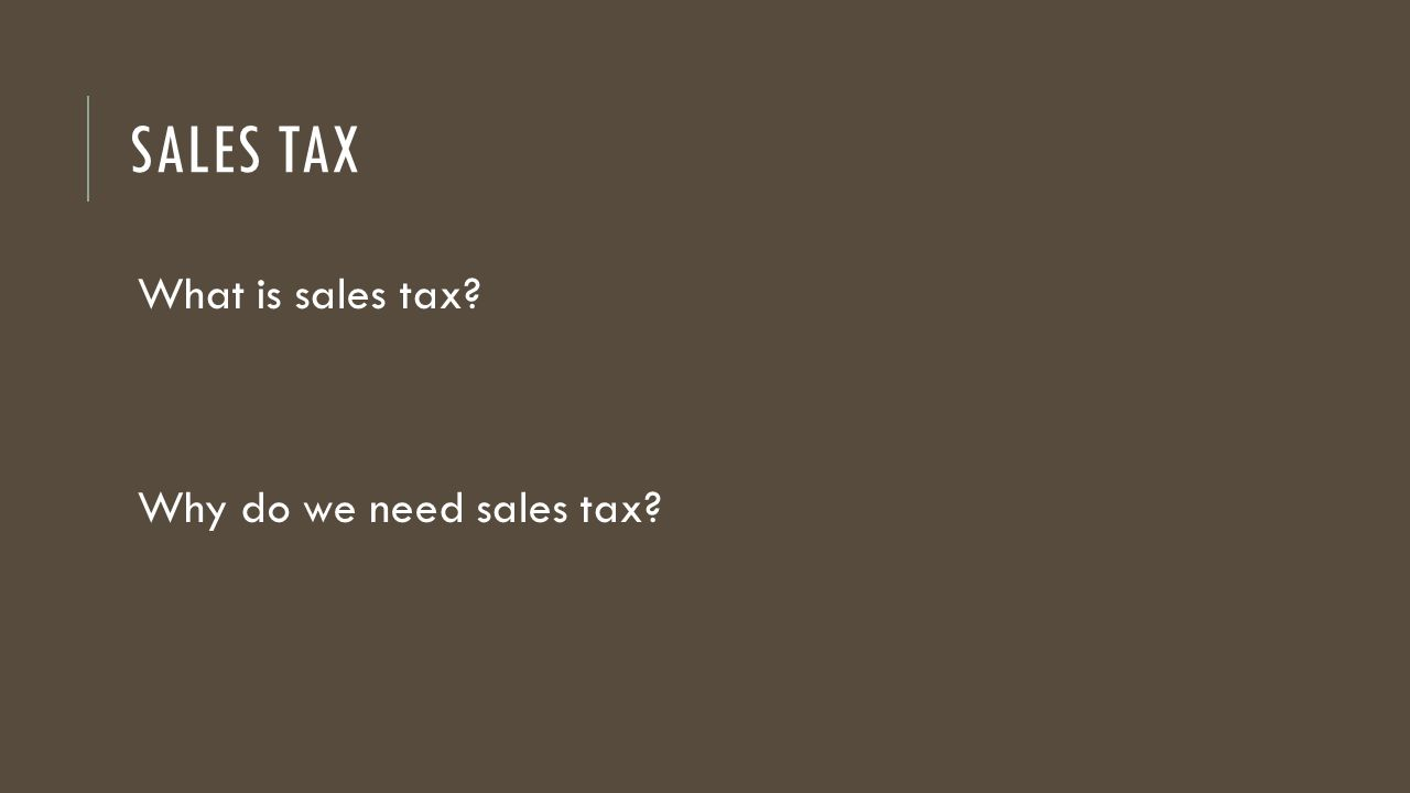 What is sales tax? Why do we need sales tax?