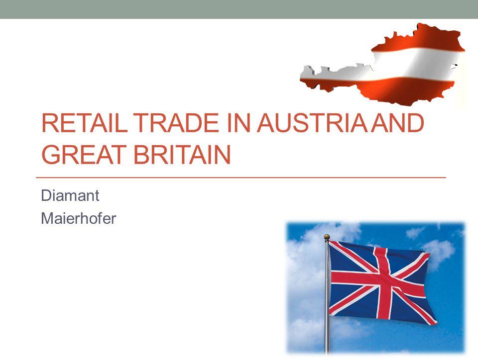 RETAIL TRADE IN AUSTRIA AND GREAT BRITAIN Diamant Maierhofer