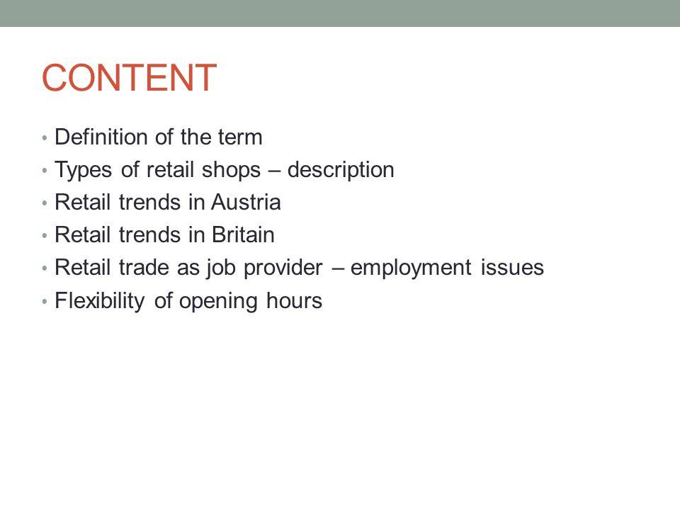 CONTENT Definition of the term Types of retail shops – description Retail trends in Austria Retail trends in Britain Retail trade as job provider – em