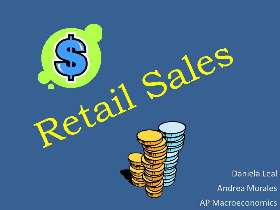 Retail Sales Daniela Leal Andrea Morales AP Macroeconomics