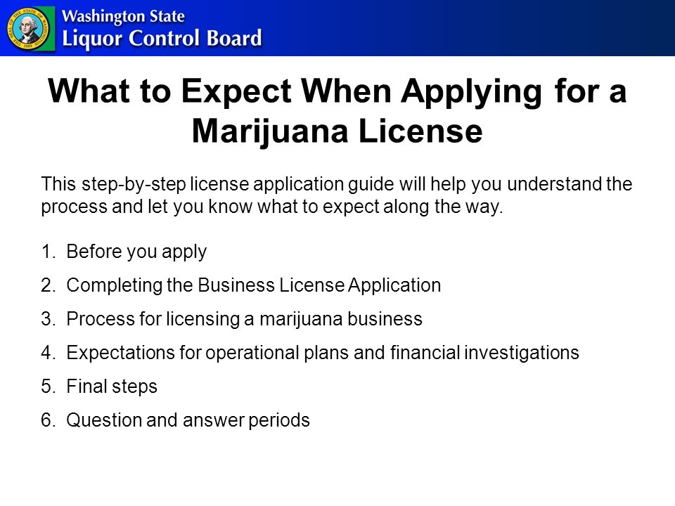 Following the Interview Your investigator will notify the Local Authority of your marijuana application and they will have 20 days to: Approve Object Not Respond Ask for additional time to review Your licensing investigator will follow-up with you 14 days after your telephone interview to answer any questions and check the status of document completion If for any reason you determine that your chosen location will not work, we will: Put your application on hold Allow you time to find a new location Start the process again once you have located another property Retailers that have been chosen for the lottery will be able to move their location within the awarded area