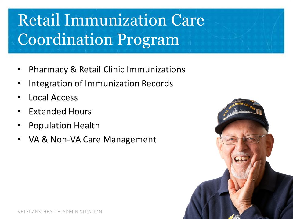 VETERANS HEALTH ADMINISTRATION Population Management Real time immunization data Early immunizations Target outreach based on current status 3
