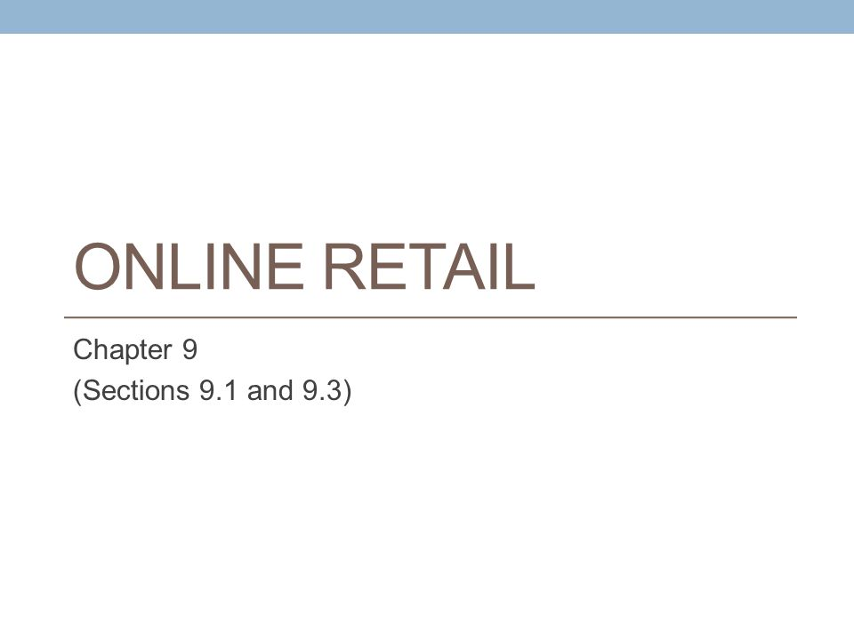 ONLINE RETAIL Chapter 9 (Sections 9.1 and 9.3)