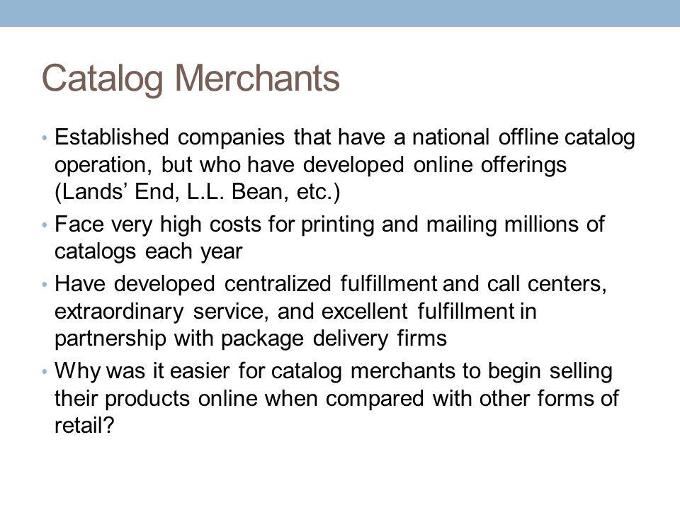 Catalog Merchants Established companies that have a national offline catalog operation, but who have developed online offerings (Lands' End, L.L. Bean