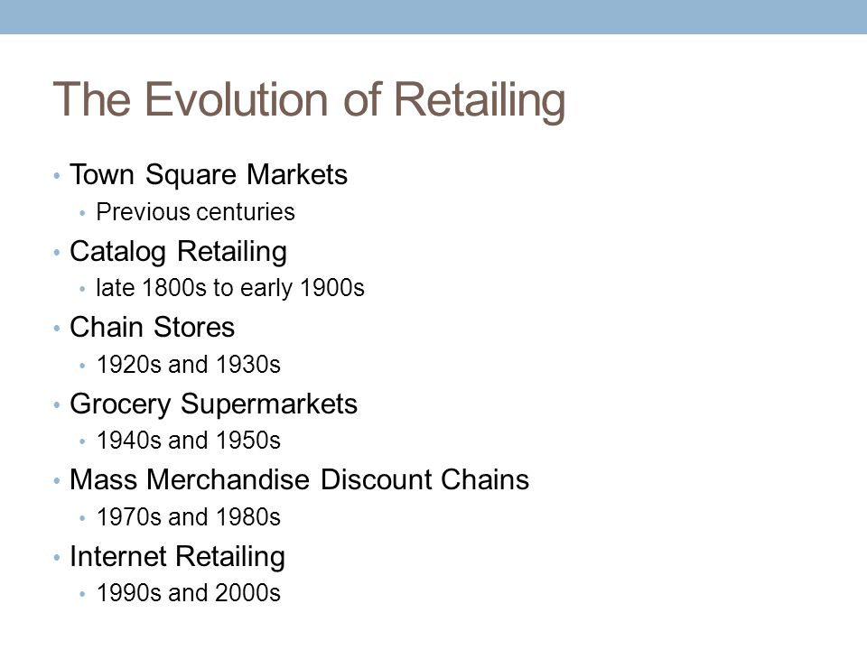 Forces Affecting the Evolution of Retailing The growth of mail order catalogs, supermarkets, and mass merchandise chains was driven in each case by three forces: declining costs of accessing a larger market that had prior retail formats, providing customers with lower prices to achieve higher sales volumes in the new retailing format, and providing customers with convenience in shopping by offering a wide range of products at a single location