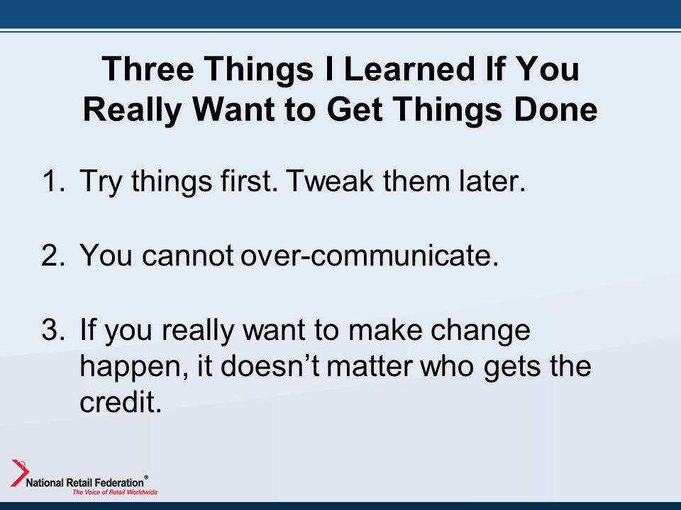 Three Things I Learned If You Really Want to Get Things Done 1.Try things first.