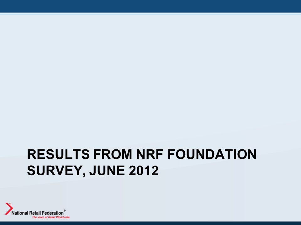 RESULTS FROM NRF FOUNDATION SURVEY, JUNE 2012