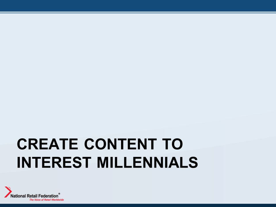 CREATE CONTENT TO INTEREST MILLENNIALS